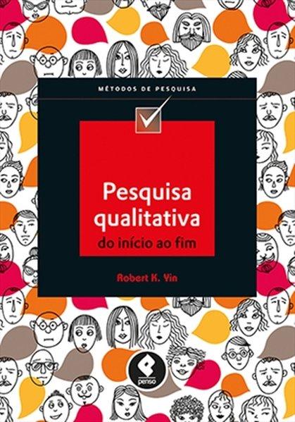 Pesquisa Qualitativa do Início ao Fim - Série Métodos de Pesquisa, livro de Robert K. Yin