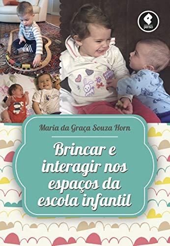 Brincar e Interagir nos Espaços da Escola Infantil, livro de Maria da Graça Souza Horn