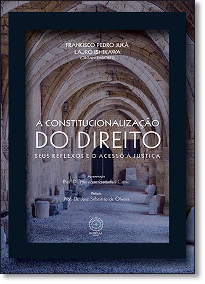 Constitucionalização do Direito Seus Reflexos e o Acesso À Justiça, livro de Francisco Pedro Jucá