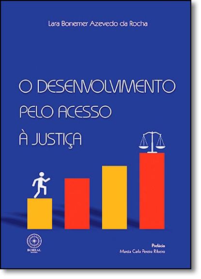 Desenvolvimento Pelo Acesso À Justiça, O, livro de Lara Bonemer Azevedo da Rocha