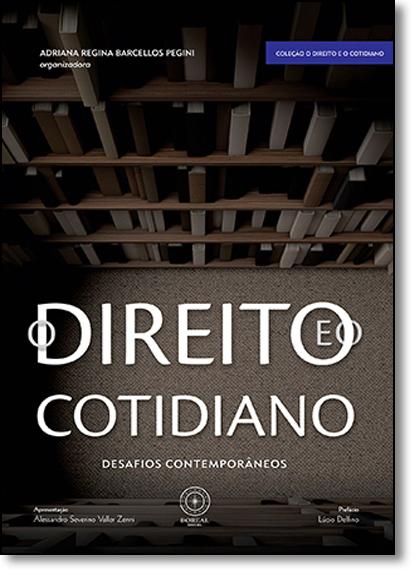 Direito e o Cotidiano, O: Desafios Contemporâneos - Vol.1 - Coleção o Direito e o Cotidiano, livro de Adriana Regina Barcellos Pegini