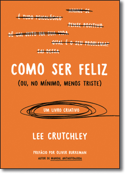 Como Ser Feliz: Ou, no Mínimo, Menos Triste, livro de Lee Crutchley