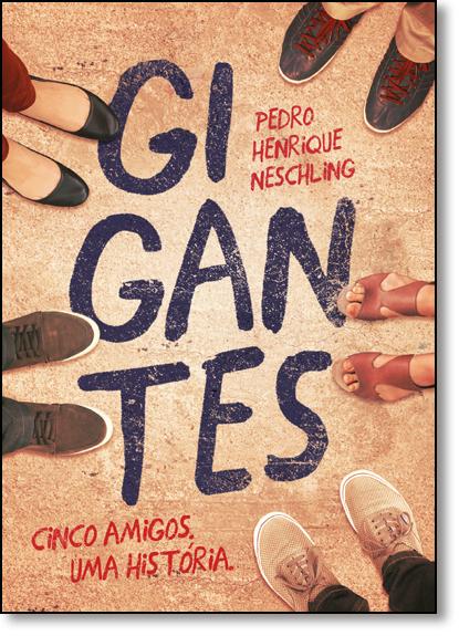 Gigantes: Cinco Amigos. Uma História., livro de Pedro Henrique Neschling