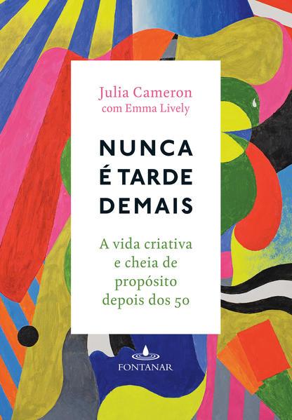 Nunca É Tarde Demais, livro de Julia Cammeron