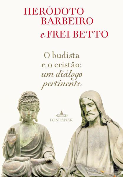 Budista e o Cristão, O, livro de Heródoto Barbeiro e Frei Betto