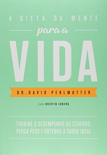 Dieta da Mente Para a Vida, livro de David Perlmutter