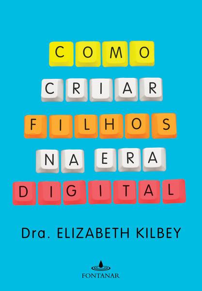 Como criar filhos na era digital, livro de Dra. Elizabeth Kilbey