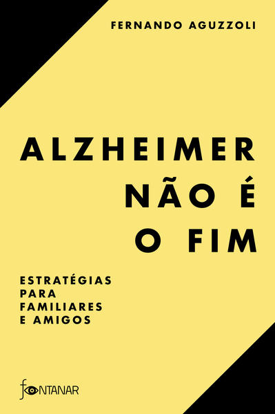 Alzheimer não é o fim. Estratégias para familiares e amigos, livro de Fernando Aguzzoli