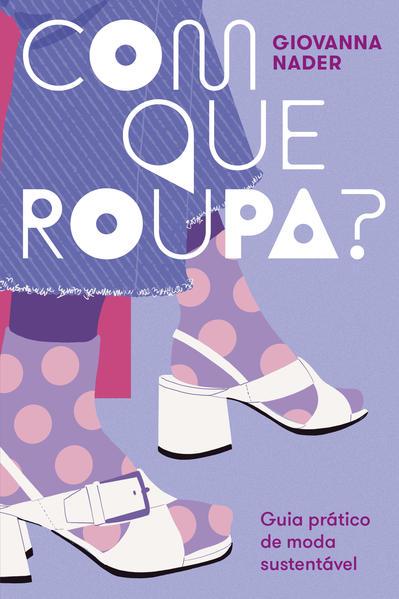Com que roupa?. Guia prático de moda sustentável, livro de Giovanna Nader
