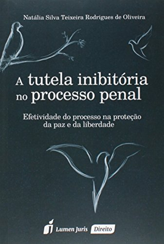 Tutela Inibitória no Processo Penal, A: Efetividade do Processo na Proteção da Paz e da Liberdade, livro de Natália Silva Teixeira Rodrigues de Oliveira