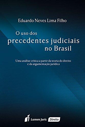 Uso dos Precedentes Judiciais no Brasil, O, livro de Eduardo Neves Lima Filho