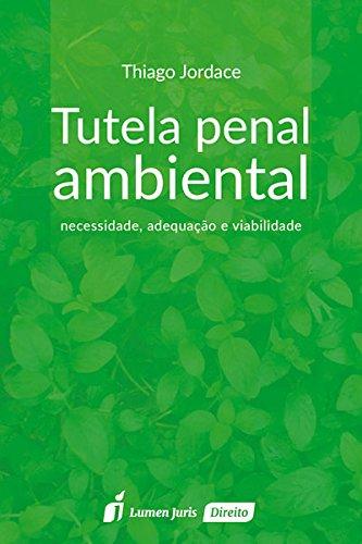 Tutela Penal Ambiental: Necessidade, Adequação e Viabilidade, livro de Thiago Jordace