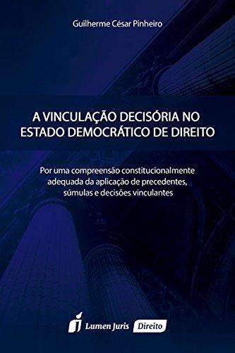 Vinculação Decisória no Estado Democrático de Direito, A, livro de Guilherme César Pinheiro