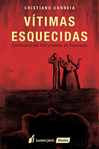 Vítimas Esquecidas: A Ineficácia dos Instrumentos de Reparação, livro de Cristiano Correia