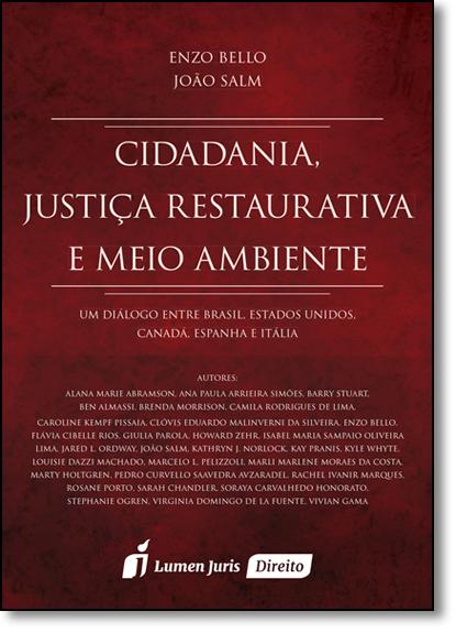 Cidadania, Justiça Restaurativa e Meio Ambiente: Um Diálogo Entre Brasil, Estados Unidos, Canadá, Espanha e Itália, livro de Enzo Bello