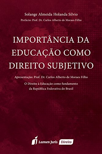 Importância da Educação Como Direito Subjetivo: O Direito À Educação Como Fundamento da Republica Fe, livro de Solange Almeida Holanda Silvio
