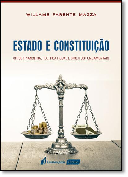 Estado e Constituição: Crise Financeira, Política Fiscal e Direitos Fundamentais, livro de Willame Parente Mazza