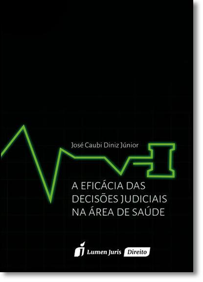 Eficácia das Decisões Judiciais na Área de Saúde, A, livro de José Caubi Diniz Junior