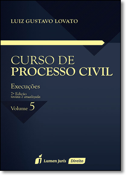 Curso de Processo Civil: Execuções - Vol. 5, livro de Luiz Gustavo Lovato