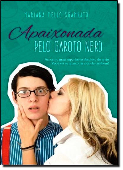 Apaixonada Pelo Garoto Nerd, livro de Mariana Mello Sgambato