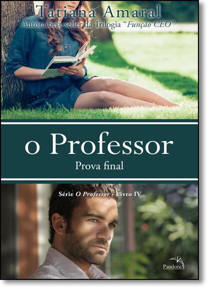 Professor, O: Prova Final - Vol.4, livro de Tatiana Amaral