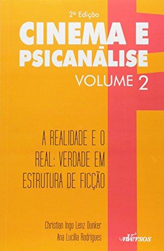 Realidade e o Real, A: Verdade em Estrutura de Ficção - Vol.2 - Coleção Cinema e Psicanálise, livro de Christian Ingo Lenz Dunker
