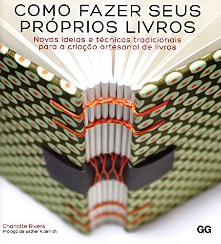 Como Fazer Seus Próprios Livros: Novas Ideias e Técnicas Tradicionais Para a Criação Artesanal de Livros, livro de Charlotte Rivers