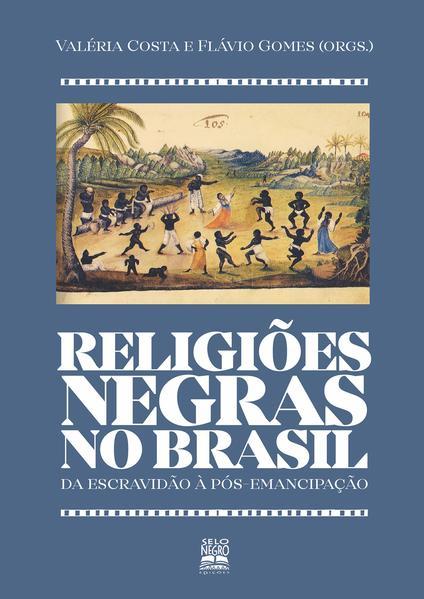 Religiões negras no Brasil. da escravidão à pós-emancipação, livro de Valéria Costa