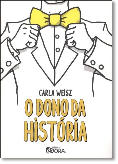 Dono da História, O, livro de Carla Weisz