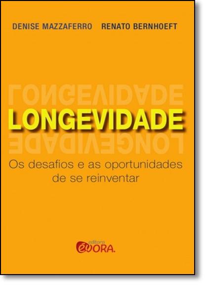 Longevidade: Os Desafios e as Oportunidade de se Reinventar, livro de Denise Mazzaferro