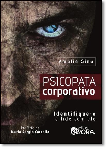 Psicopata Corporativo: Identifique-o e Lide Com Ele, livro de Amalia Sina