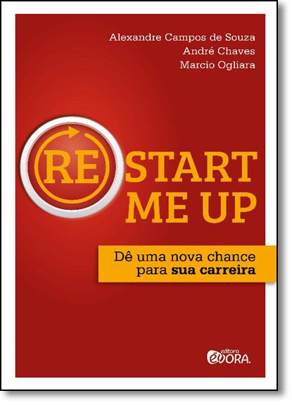 Re Start Me Up: Dê Uma Nova Chance Para Sua Carreira, livro de Alexandre Campos de Souza