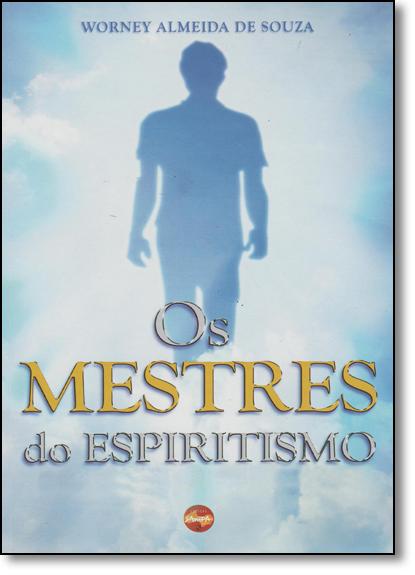 Mestres do Espiritismo, Os, livro de Worney Almeida de Souza