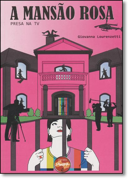 Mansão Rosa, A: Presa Na Tv, livro de Giovanna Lourenzetti