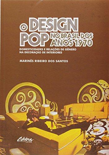O design pop no Brasil dos anos 1970. Domesticidades e relações de gênero na decoração de interiores, livro de Marinês Ribeiro dos Santos