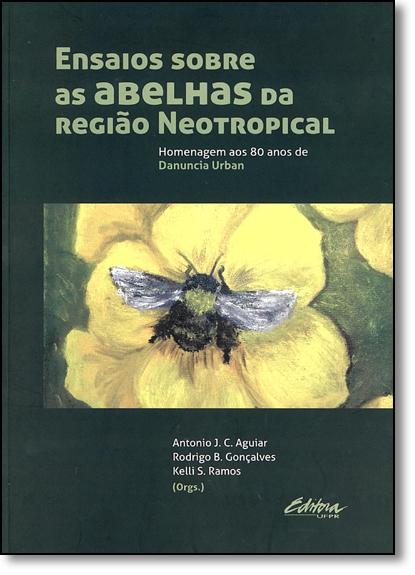 Ensaios Sobre as Abelhas da Região Neotropical: Homenagem aos 80 Anos de Danuncia Urban, livro de Antonio J. C. Aguiar