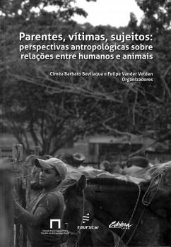Parentes, vítimas, sujeitos - perspectivas antropológicas sobre relações entre humanos e animais, livro de Ciméa Barbato Bevilaqua, Felipe Vander Velden