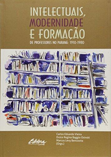 Intelectuais, modernidade e formação de professores no Paraná: 1910-1980, livro de Marcus Levy Bencostta, Dulce Regina Baggio Osinski, Carlos Eduardo Vieira