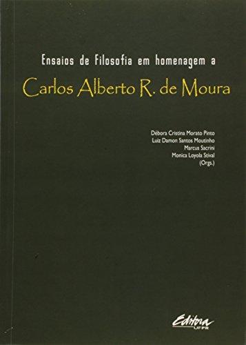 Ensaios de filosofia em homenagem a Carlos Alberto R. de Moura, livro de Luiz Damon Santos Moutinho, Débora Cristina Morato Pinto, Marcus Sacrini, Monica Loyola Stival