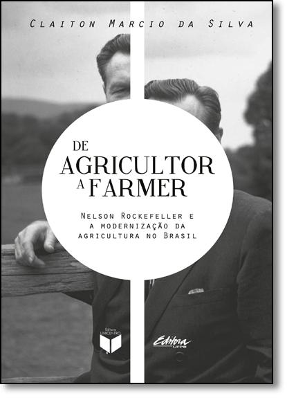 De agricultor a farmer. Nelson Rockefeller e a modernização da agricultura no Brasil, livro de Claiton Marcio da Silva