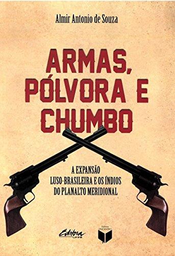 Armas, pólvora e chumbo. A expansão luso-brasileira e os índios do planalto meridional, livro de Almir Antonio de Souza
