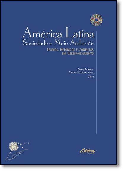 América Latina, sociedade e meio ambiente. teorias, retóricas e conflitos em desenvolvimento, livro de Dimas Floriani, Antonio Elizalde Hevia