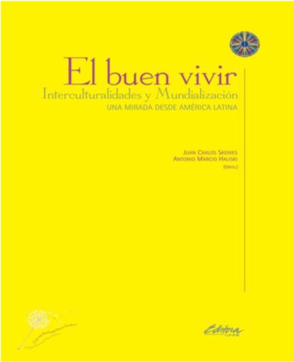 El buen vivir. interculturalidades y mudialización: una mirada desde América Latina, livro de Antonio Marcio Haliski, Juan Carlos Skewes