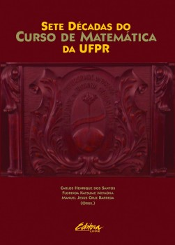 Sete décadas do curso de matemática da UFPR, livro de Manuel Jesus Cruz Barreda, Florinda Katsume Miyaòka, Carlos Henrique dos Santos