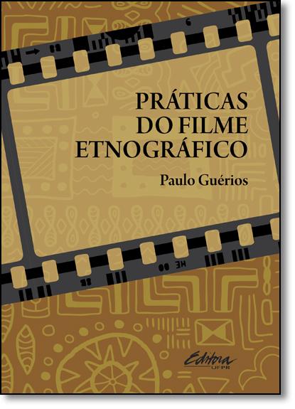 Práticas do filme etnográfico, livro de Paulo Guérios