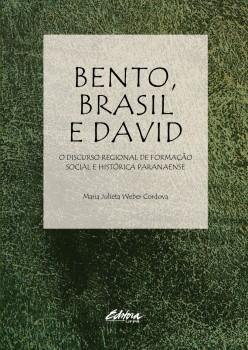 Bento, Brasil e David. o discurso regional de formação social e histórica paranaense, livro de Maria Julieta Weber Cordova