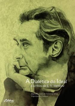 A dialética do ideal. escritos de E. V. Ilienkov, livro de Marcelo José de Souza e Silva
