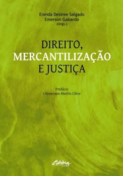 Direito, mercantilização e justiça, livro de Emerson Gabardo, Eneida Desiree Salgado