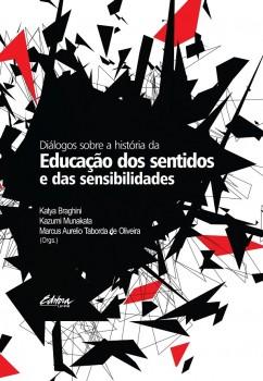 Diálogos sobre a história da educação dos sentidos e das sensibilidades, livro de Katya BraghiniKazumi MunakataMarcus Aurélio Taborda de Oliveira