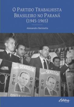 O Partido Trabalhista Brasileiro no Paraná (1945-1965), livro de Alessandro Batistella